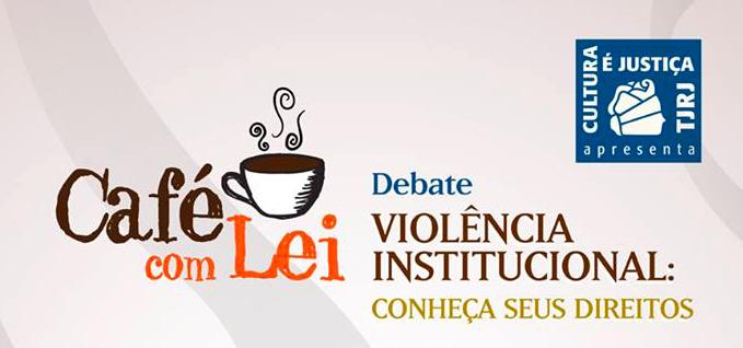 Café com Leite – debate sobre violência institucional: conheça seus direitos