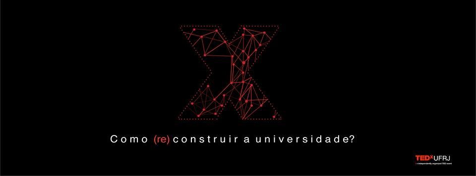 "UFRJ recebe o evento TEDx com o tema ""Como (re)construir a universidade?"""
