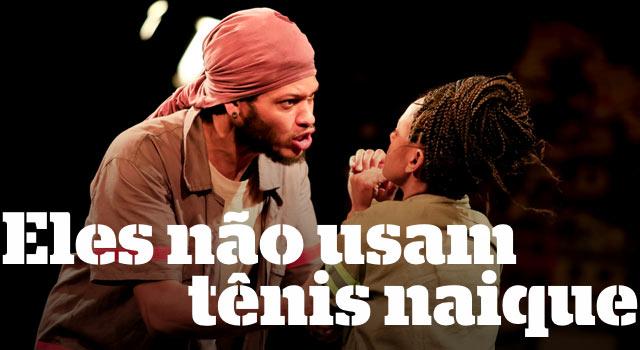 """Espetáculo """"Eles não usam tênis naique"""" será apresentado na Maré"""
